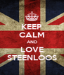 KEEP CALM AND LOVE STEENLOOS - Personalised Poster A4 size