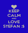 KEEP CALM AND LOVE STEFAN :$ - Personalised Poster A4 size