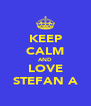KEEP CALM AND LOVE STEFAN A - Personalised Poster A4 size