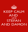 KEEP CALM AND  LOVE STEFAN AND DAMON - Personalised Poster A4 size