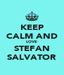 KEEP CALM AND LOVE STEFAN SALVATOR - Personalised Poster A4 size