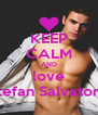 KEEP CALM AND love Stefan Salvatore - Personalised Poster A4 size