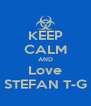 KEEP CALM AND Love STEFAN T-G - Personalised Poster A4 size