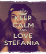 KEEP CALM AND LOVE STEFANIA  - Personalised Poster A4 size
