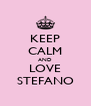 KEEP CALM AND LOVE STEFANO - Personalised Poster A4 size