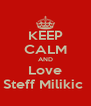 KEEP CALM AND Love Steff Milikic  - Personalised Poster A4 size