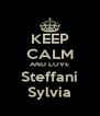 KEEP CALM AND LOVE Steffani Sylvia - Personalised Poster A4 size