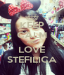 KEEP CALM AND LOVE STEFILICA - Personalised Poster A4 size