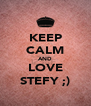 KEEP CALM AND LOVE STEFY ;) - Personalised Poster A4 size