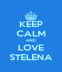 KEEP CALM AND LOVE STELENA - Personalised Poster A4 size