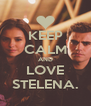 KEEP CALM AND LOVE STELENA. - Personalised Poster A4 size