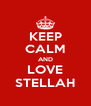 KEEP CALM AND LOVE STELLAH - Personalised Poster A4 size