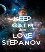 KEEP CALM AND LOVE STEPANOV  - Personalised Poster A4 size