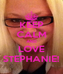 KEEP CALM AND LOVE STEPHANIE! - Personalised Poster A4 size