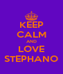 KEEP CALM AND LOVE STEPHANO - Personalised Poster A4 size