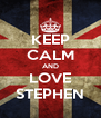 KEEP CALM AND LOVE STEPHEN - Personalised Poster A4 size