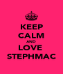 KEEP CALM AND LOVE  STEPHMAC - Personalised Poster A4 size