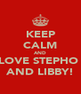 KEEP CALM AND LOVE STEPHO  AND LIBBY! - Personalised Poster A4 size