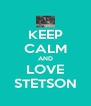 KEEP CALM AND LOVE STETSON - Personalised Poster A4 size