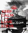 KEEP             CALM            AND                         LOVE             STEVE            - Personalised Poster A4 size
