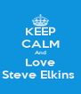 KEEP CALM And Love Steve Elkins  - Personalised Poster A4 size