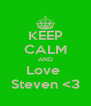 KEEP CALM AND Love  Steven <3 - Personalised Poster A4 size