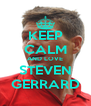 KEEP CALM AND LOVE STEVEN GERRARD - Personalised Poster A4 size