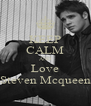 KEEP CALM AND Love Steven Mcqueen - Personalised Poster A4 size