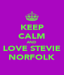 KEEP CALM AND LOVE STEVIE NORFOLK - Personalised Poster A4 size