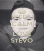 KEEP CALM AND LOVE STEVO - Personalised Poster A4 size