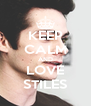 KEEP CALM AND LOVE STILES - Personalised Poster A4 size