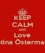 KEEP CALM AND Love Stina Österman - Personalised Poster A4 size