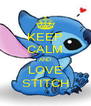 KEEP CALM AND LOVE STITCH - Personalised Poster A4 size