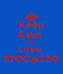 Keep Calm  And  Love  STOCAZZO - Personalised Poster A4 size