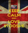 KEEP CALM AND LOVE STOOSHE - Personalised Poster A4 size