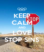 KEEP CALM AND LOVE STOP SINS - Personalised Poster A4 size