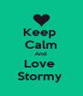 Keep  Calm And  Love  Stormy  - Personalised Poster A4 size