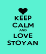 KEEP CALM AND LOVE STOYAN - Personalised Poster A4 size