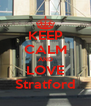 KEEP CALM AND LOVE Stratford - Personalised Poster A4 size