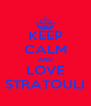 KEEP CALM AND LOVE STRATOULI - Personalised Poster A4 size