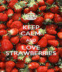 KEEP CALM AND LOVE STRAWBERRIES - Personalised Poster A4 size
