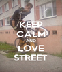 KEEP CALM AND LOVE STREET - Personalised Poster A4 size