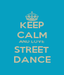 KEEP CALM AND LOVE STREET DANCE - Personalised Poster A4 size