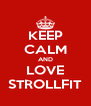 KEEP CALM AND LOVE STROLLFIT - Personalised Poster A4 size