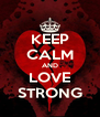 KEEP CALM AND LOVE STRONG - Personalised Poster A4 size