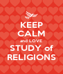 KEEP CALM and LOVE STUDY of RELIGIONS - Personalised Poster A4 size