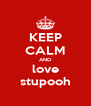 KEEP CALM AND love stupooh - Personalised Poster A4 size