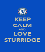 KEEP CALM AND LOVE STURRIDGE - Personalised Poster A4 size