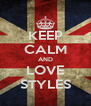 KEEP CALM AND LOVE STYLES - Personalised Poster A4 size
