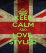 KEEP CALM AND LOVE  STYLES! - Personalised Poster A4 size